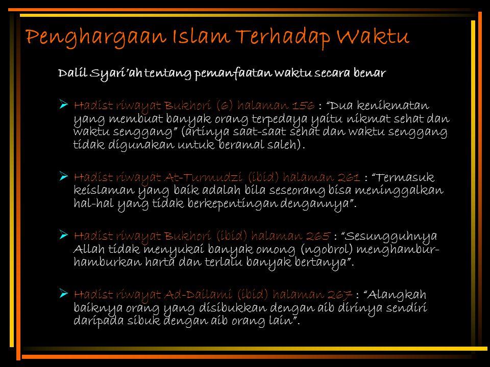 "Penghargaan Islam Terhadap Waktu Dalil Syari'ah tentang pemanfaatan waktu secara benar  Hadist riwayat Bukhori (6) halaman 156 : ""Dua kenikmatan yang"
