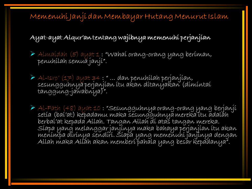 """Memenuhi Janji dan Membayar Hutang Menurut Islam Ayat-ayat Alqur'an tentang wajibnya memenuhi perjanjian  Almaidah (5) ayat 1 : """"Wahai orang-orang ya"""