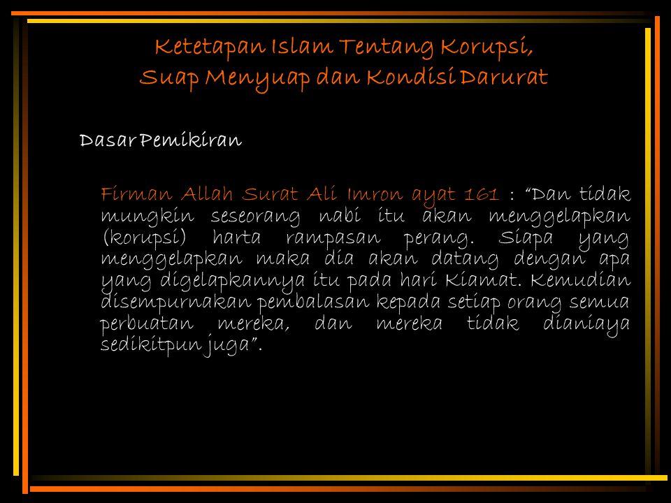 """Ketetapan Islam Tentang Korupsi, Suap Menyuap dan Kondisi Darurat Dasar Pemikiran Firman Allah Surat Ali Imron ayat 161 : """"Dan tidak mungkin seseorang"""