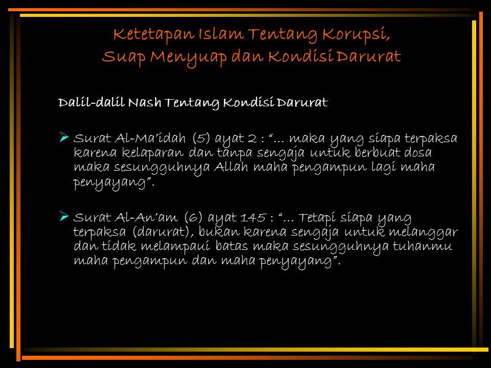 """Ketetapan Islam Tentang Korupsi, Suap Menyuap dan Kondisi Darurat Dalil-dalil Nash Tentang Kondisi Darurat  Surat Al-Ma'idah (5) ayat 2 : """"… maka yan"""