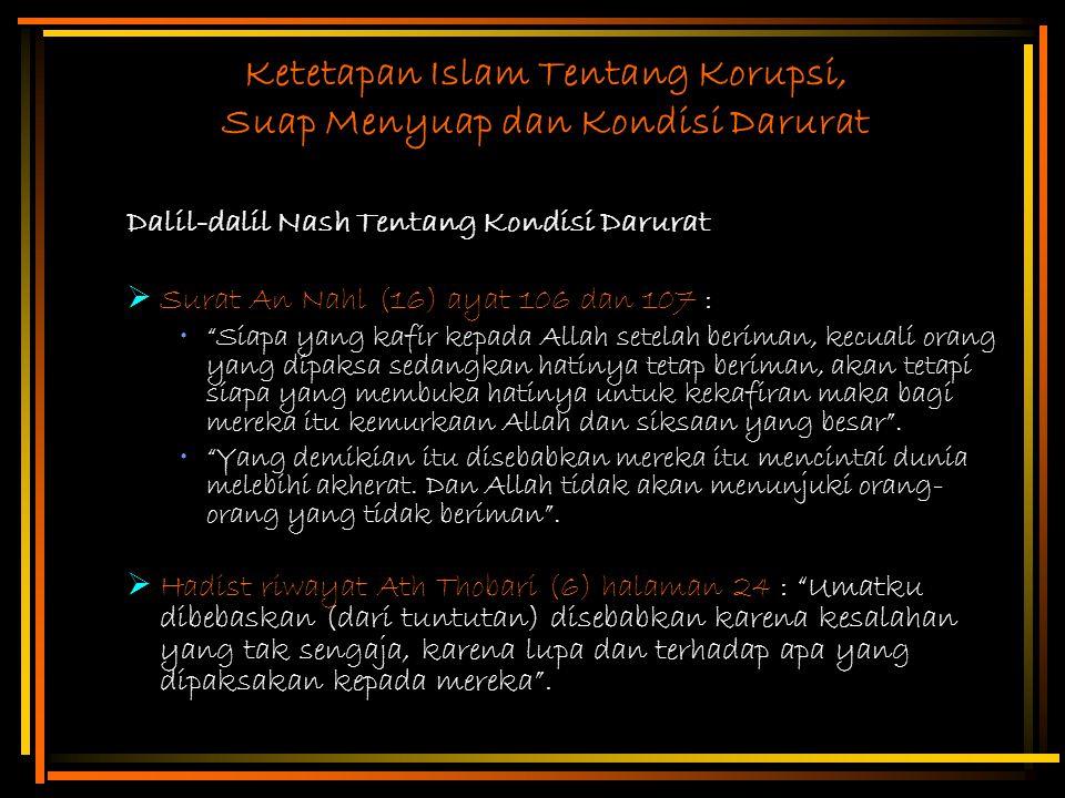 """Ketetapan Islam Tentang Korupsi, Suap Menyuap dan Kondisi Darurat Dalil-dalil Nash Tentang Kondisi Darurat  Surat An Nahl (16) ayat 106 dan 107 : """"Si"""