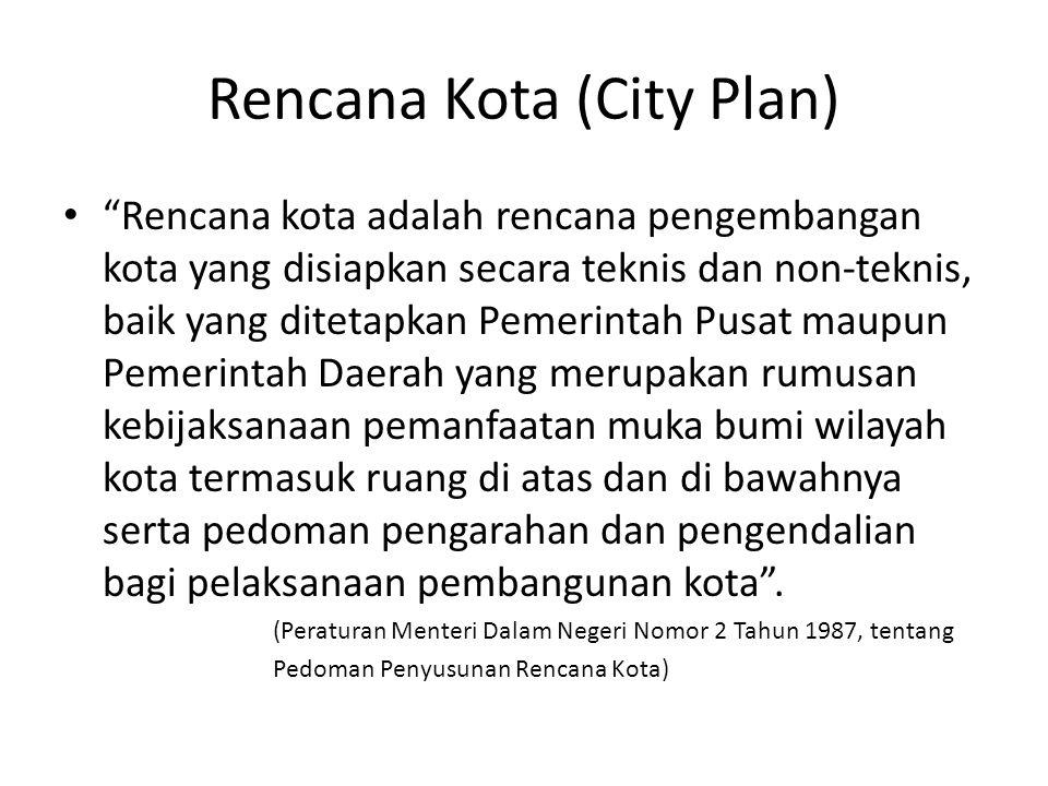 """Rencana Kota (City Plan) """"Rencana kota adalah rencana pengembangan kota yang disiapkan secara teknis dan non-teknis, baik yang ditetapkan Pemerintah P"""