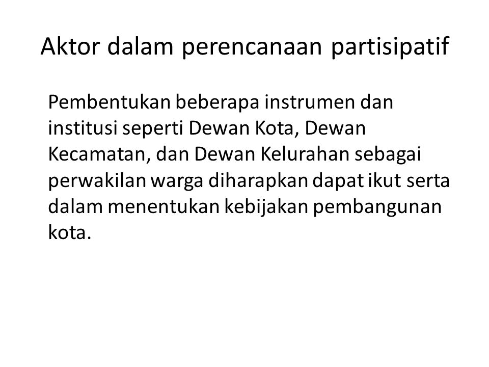 Aktor dalam perencanaan partisipatif Pembentukan beberapa instrumen dan institusi seperti Dewan Kota, Dewan Kecamatan, dan Dewan Kelurahan sebagai per