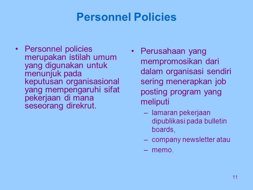 11 Personnel Policies Personnel policies merupakan istilah umum yang digunakan untuk menunjuk pada keputusan organisasional yang mempengaruhi sifat pekerjaan di mana seseorang direkrut.