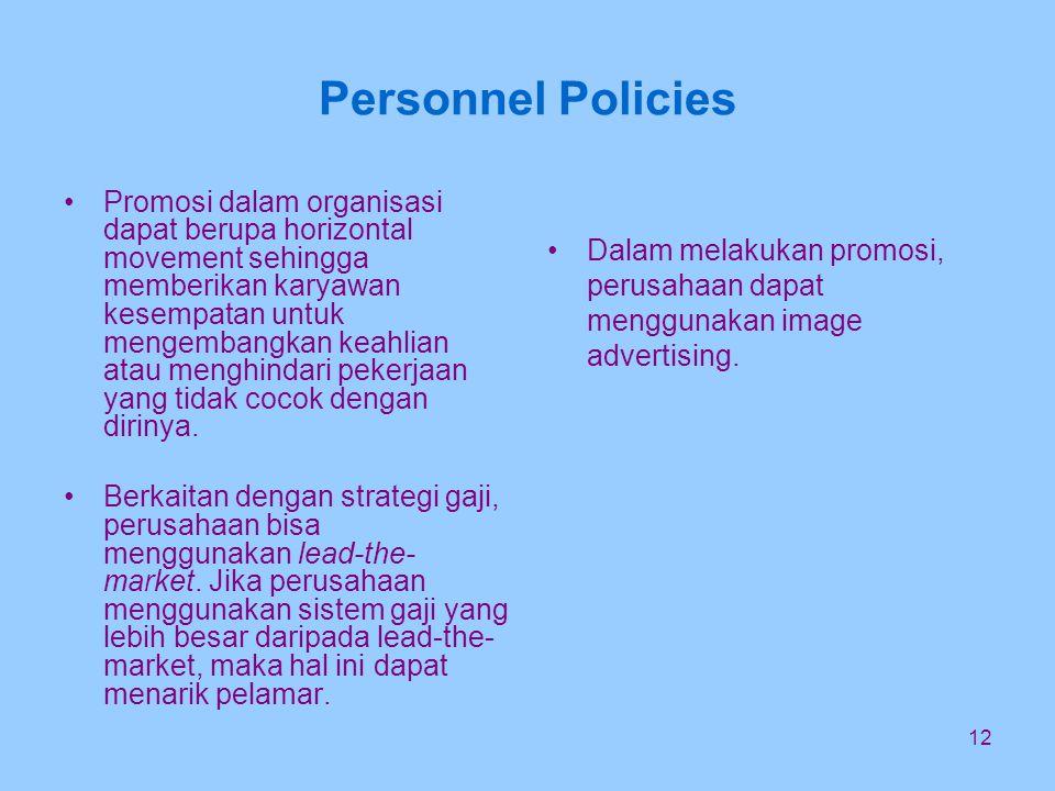 12 Personnel Policies Promosi dalam organisasi dapat berupa horizontal movement sehingga memberikan karyawan kesempatan untuk mengembangkan keahlian atau menghindari pekerjaan yang tidak cocok dengan dirinya.