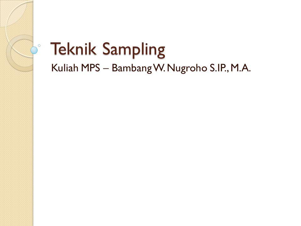 Teknik Sampling Kuliah MPS – Bambang W. Nugroho S.IP., M.A.