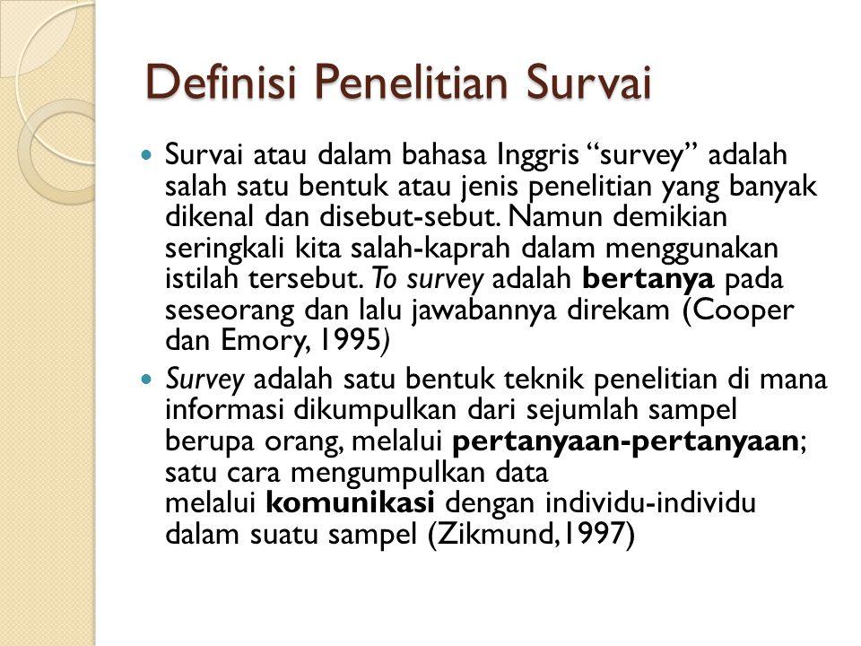 """Definisi Penelitian Survai Survai atau dalam bahasa Inggris """"survey"""" adalah salah satu bentuk atau jenis penelitian yang banyak dikenal dan disebut-se"""
