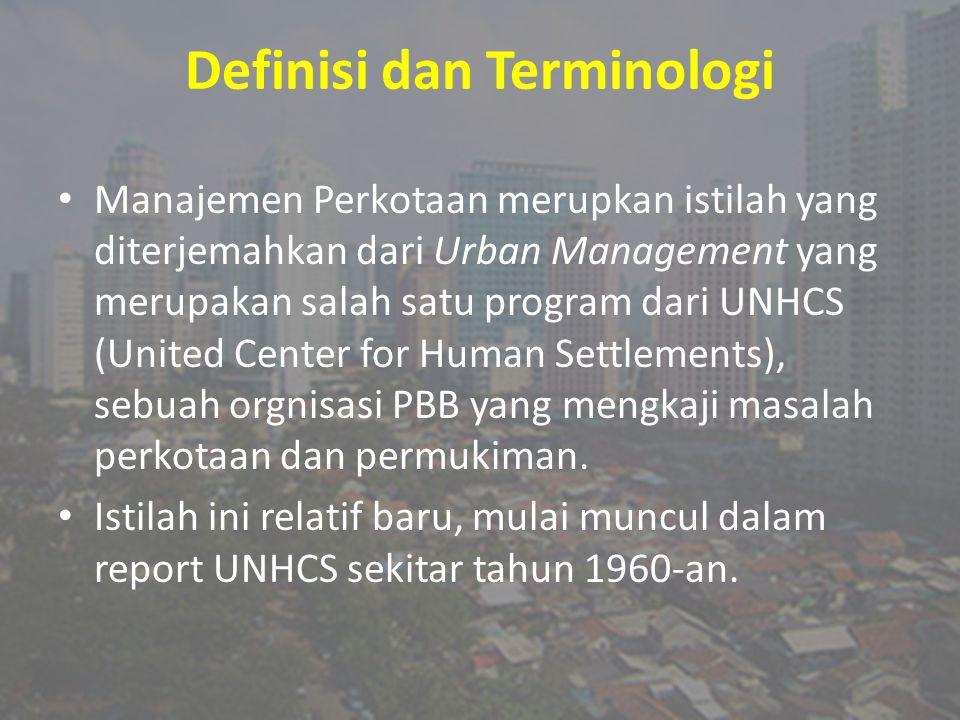 Definisi dan Terminologi Manajemen Perkotaan merupkan istilah yang diterjemahkan dari Urban Management yang merupakan salah satu program dari UNHCS (U