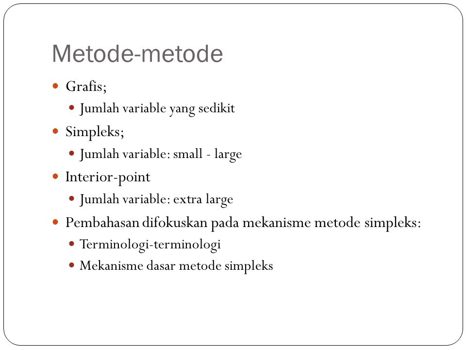 Metode-metode Grafis; Jumlah variable yang sedikit Simpleks; Jumlah variable: small - large Interior-point Jumlah variable: extra large Pembahasan dif
