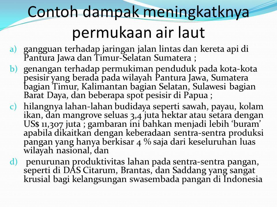 Contoh dampak meningkatknya permukaan air laut a) gangguan terhadap jaringan jalan lintas dan kereta api di Pantura Jawa dan Timur-Selatan Sumatera ;