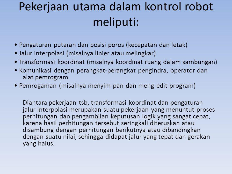 Pekerjaan utama dalam kontrol robot meliputi: Pengaturan putaran dan posisi poros (kecepatan dan letak) Jalur interpolasi (misalnya linier atau meling