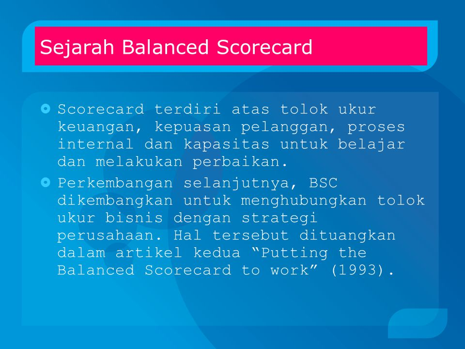 Sejarah Balanced Scorecard  Ide tentang BSC diinisiasi oleh Robert S.
