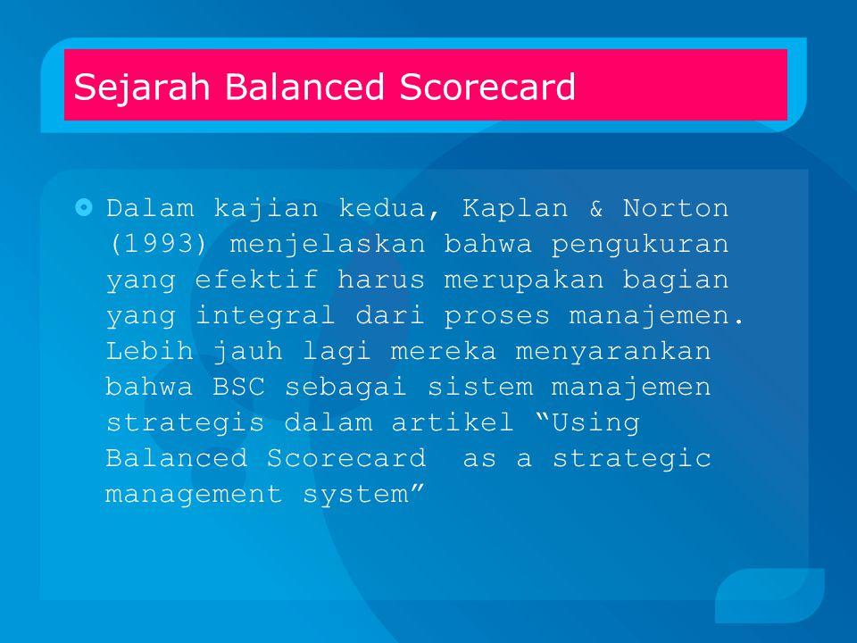  Scorecard terdiri atas tolok ukur keuangan, kepuasan pelanggan, proses internal dan kapasitas untuk belajar dan melakukan perbaikan.  Perkembangan