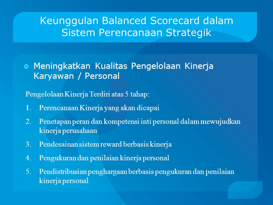 Keunggulan Balanced Scorecard dalam Sistem Perencanaan Strategik TERUKUR IIF WE CAN ACCOUNT IT……WE CAN MANAGE IT IIF WE CAN MANAGE IT……..WE CAN AC