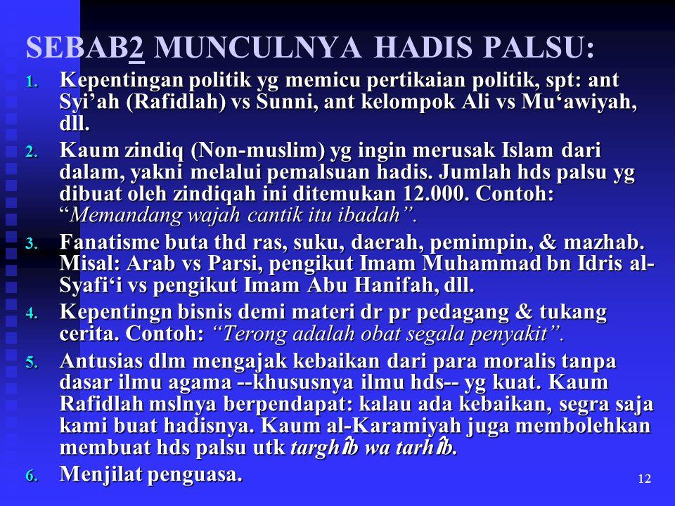12 SEBAB2 MUNCULNYA HADIS PALSU: 1. Kepentingan politik yg memicu pertikaian politik, spt: ant Syi'ah (Rafidlah) vs Sunni, ant kelompok Ali vs Mu'awiy