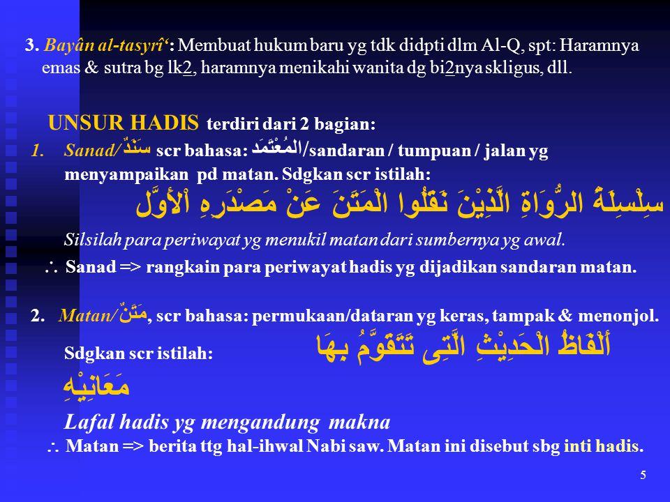 5 3. Bayân al-tasyrî': Membuat hukum baru yg tdk didpti dlm Al-Q, spt: Haramnya emas & sutra bg lk2, haramnya menikahi wanita dg bi2nya skligus, dll.