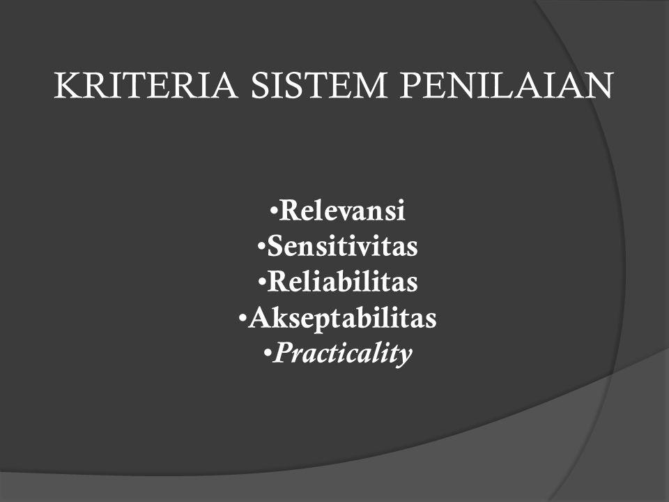 KRITERIA SISTEM PENILAIAN Relevansi Sensitivitas Reliabilitas Akseptabilitas Practicality