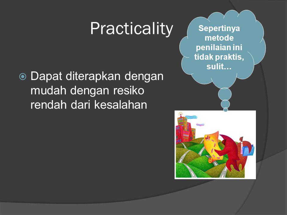 Practicality  Dapat diterapkan dengan mudah dengan resiko rendah dari kesalahan Sepertinya metode penilaian ini tidak praktis, sulit…