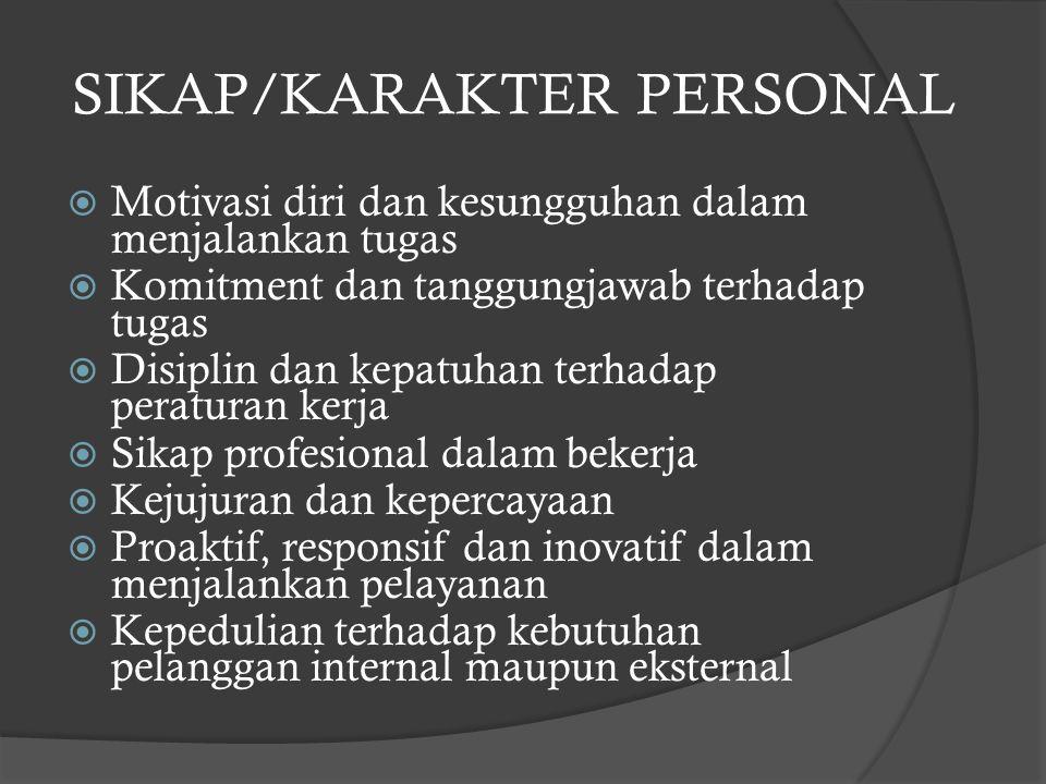 SIKAP/KARAKTER PERSONAL  Motivasi diri dan kesungguhan dalam menjalankan tugas  Komitment dan tanggungjawab terhadap tugas  Disiplin dan kepatuhan