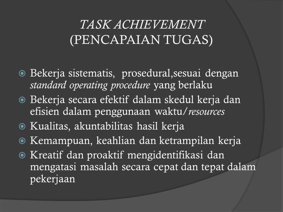 TASK ACHIEVEMENT (PENCAPAIAN TUGAS)  Bekerja sistematis, prosedural,sesuai dengan standard operating procedure yang berlaku  Bekerja secara efektif