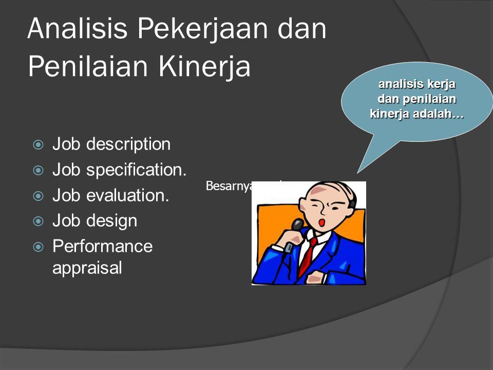 Analisis Pekerjaan dan Penilaian Kinerja  Job description  Job specification.  Job evaluation.  Job design  Performance appraisal analisis kerja