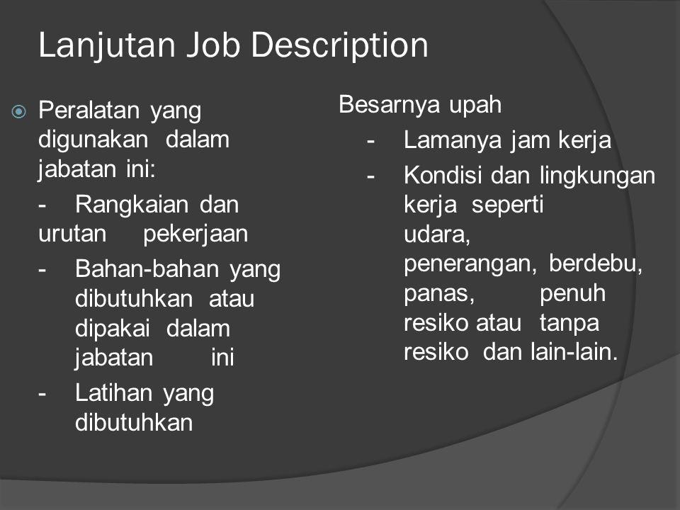 Lanjutan Job Description  Peralatan yang digunakan dalam jabatan ini: - Rangkaian dan urutan pekerjaan - Bahan-bahan yang dibutuhkan atau dipakai dal