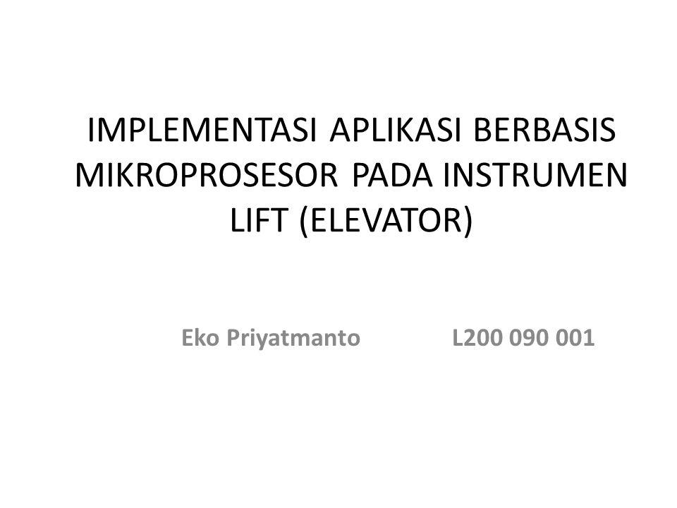 IMPLEMENTASI APLIKASI BERBASIS MIKROPROSESOR PADA INSTRUMEN LIFT (ELEVATOR) Eko PriyatmantoL200 090 001