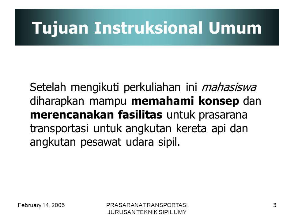 February 14, 2005PRASARANA TRANSPORTASI JURUSAN TEKNIK SIPIL UMY 3 Tujuan Instruksional Umum Setelah mengikuti perkuliahan ini mahasiswa diharapkan ma