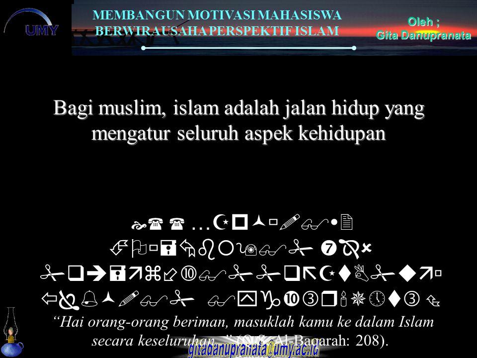 MEMBANGUN MOTIVASI MAHASISWA BERWIRAUSAHA PERSPEKTIF ISLAM Oleh ; Gita Danupranata Bagi muslim, islam adalah jalan hidup yang mengatur seluruh aspek k
