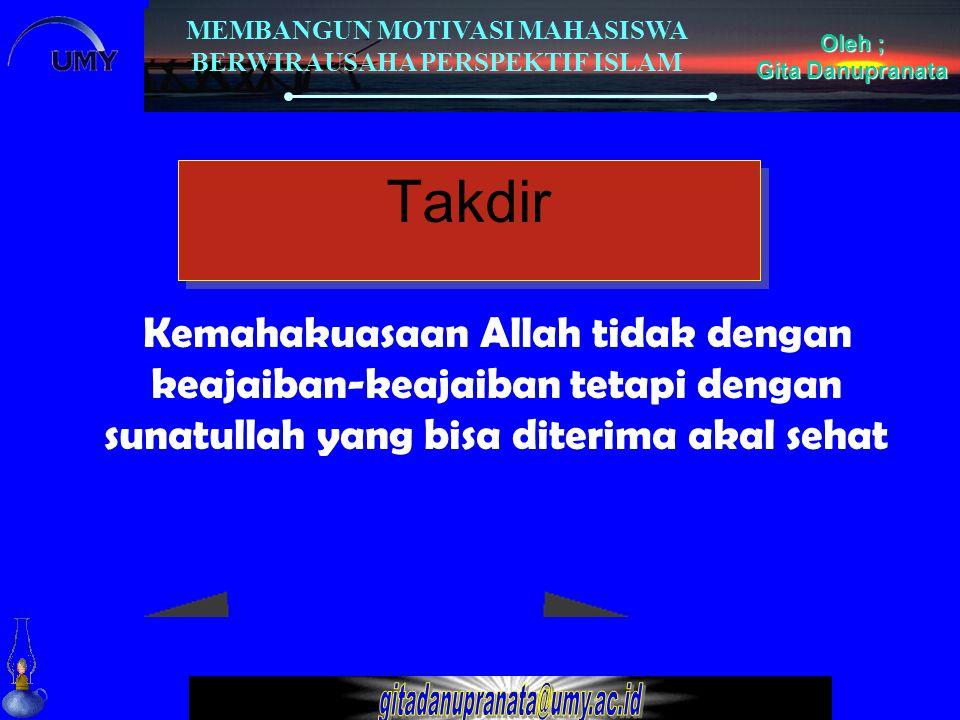 MEMBANGUN MOTIVASI MAHASISWA BERWIRAUSAHA PERSPEKTIF ISLAM Oleh ; Gita Danupranata Takdir Takdir Kemahakuasaan Allah tidak dengan keajaiban-keajaiban