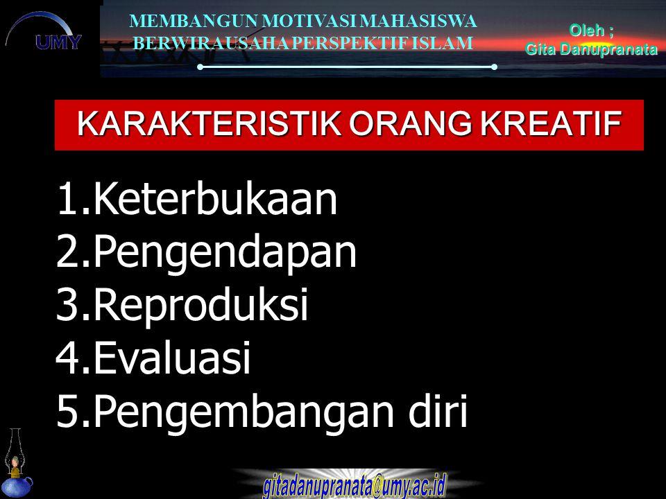 MEMBANGUN MOTIVASI MAHASISWA BERWIRAUSAHA PERSPEKTIF ISLAM Oleh ; Gita Danupranata KARAKTERISTIK ORANG KREATIF 1.Keterbukaan 2.Pengendapan 3.Reproduks