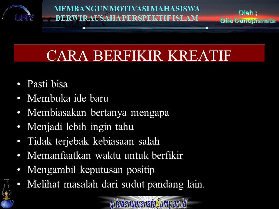 MEMBANGUN MOTIVASI MAHASISWA BERWIRAUSAHA PERSPEKTIF ISLAM Oleh ; Gita Danupranata CARA BERFIKIR KREATIF Pasti bisa Membuka ide baru Membiasakan berta