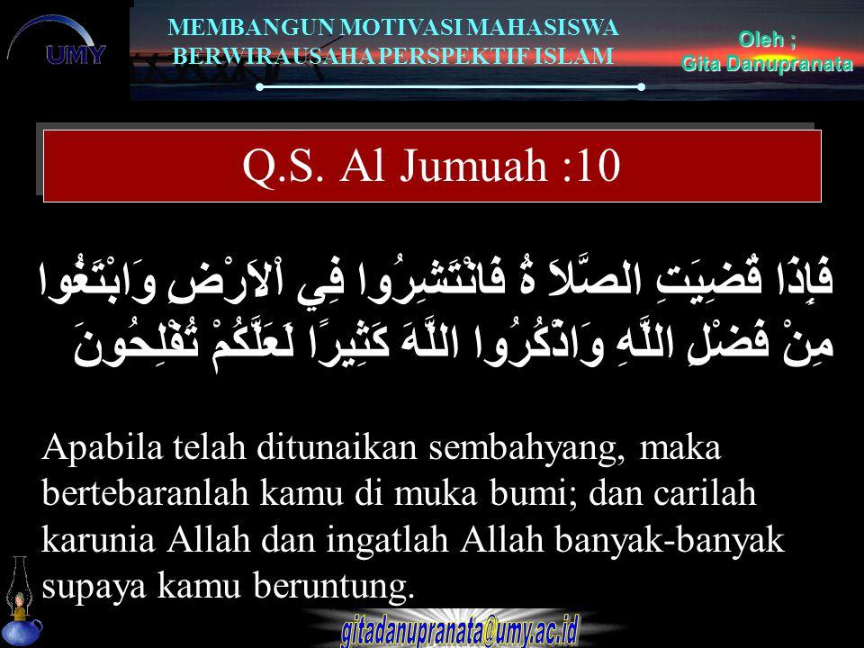 MEMBANGUN MOTIVASI MAHASISWA BERWIRAUSAHA PERSPEKTIF ISLAM Oleh ; Gita Danupranata Q.S. Al Jumuah :10 Apabila telah ditunaikan sembahyang, maka berteb
