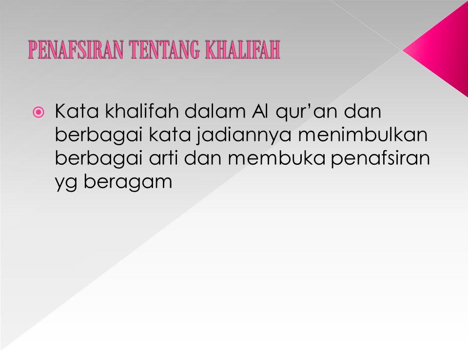  Kata khalifah dalam Al qur'an dan berbagai kata jadiannya menimbulkan berbagai arti dan membuka penafsiran yg beragam