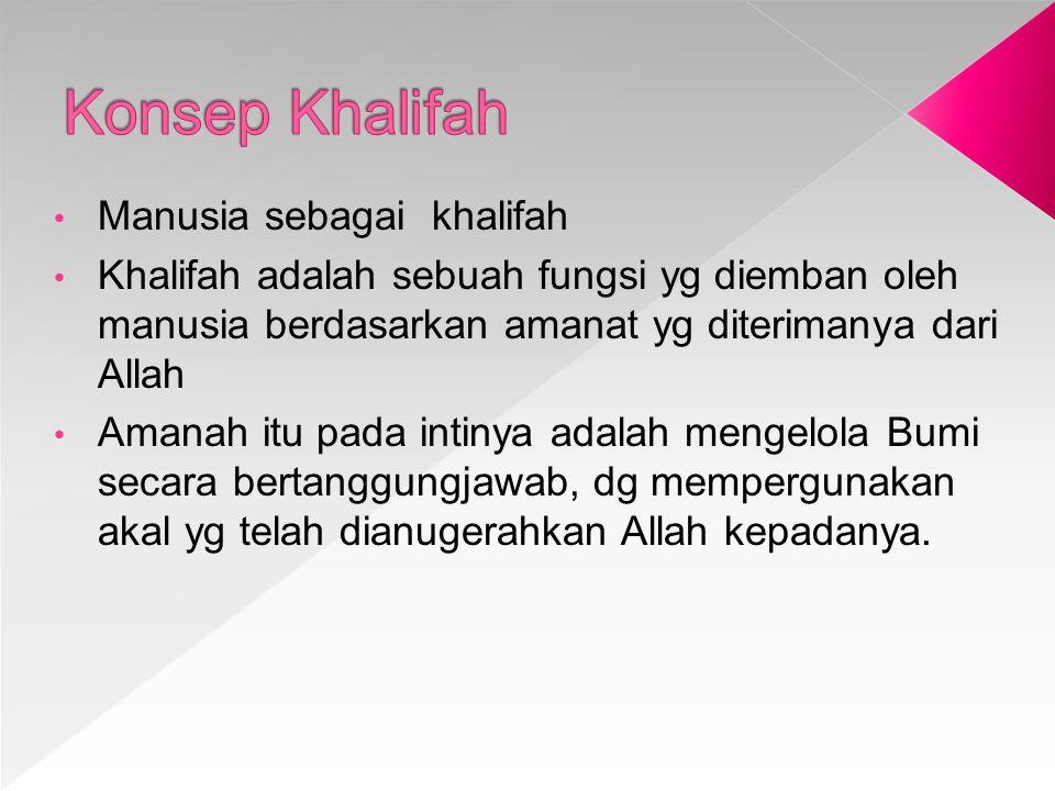 Manusia sebagai khalifah Khalifah adalah sebuah fungsi yg diemban oleh manusia berdasarkan amanat yg diterimanya dari Allah Amanah itu pada intinya ad