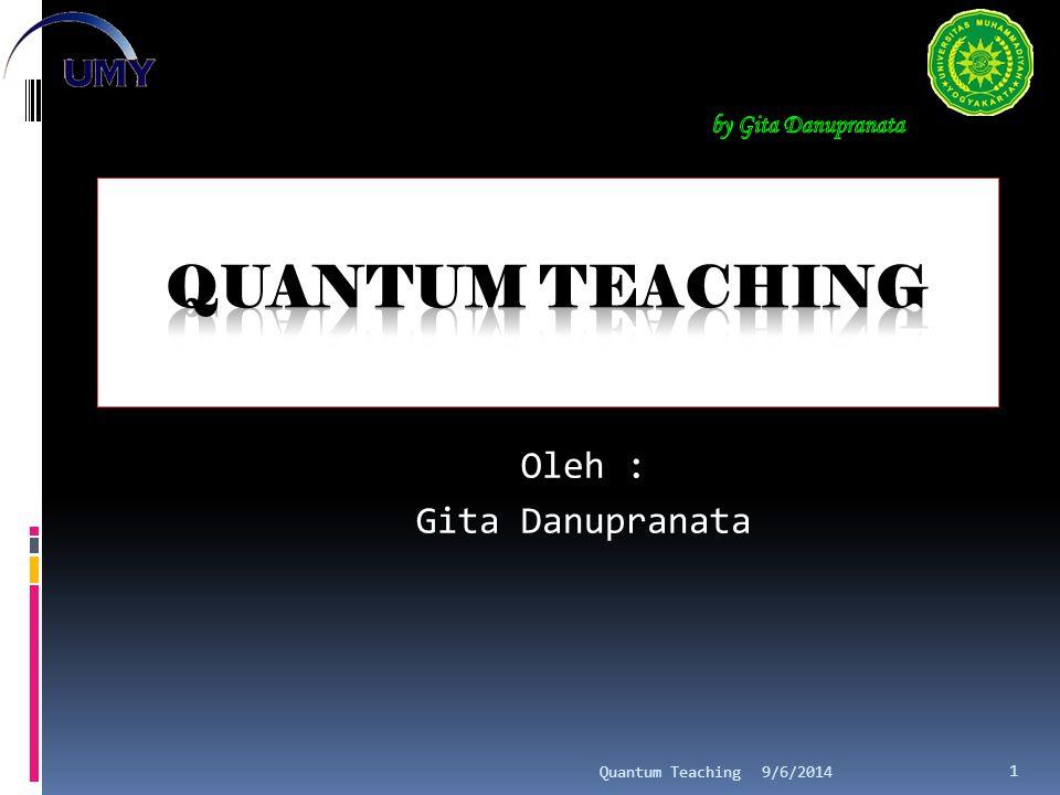 Quantum Teaching  Quantum : Interaksi yang mengubah energi menjadi cahaya  Quantum Teacing adalah : orkestrasi bermacam-macam interaksi yang ada dalam dan di sekitar momen belajar.