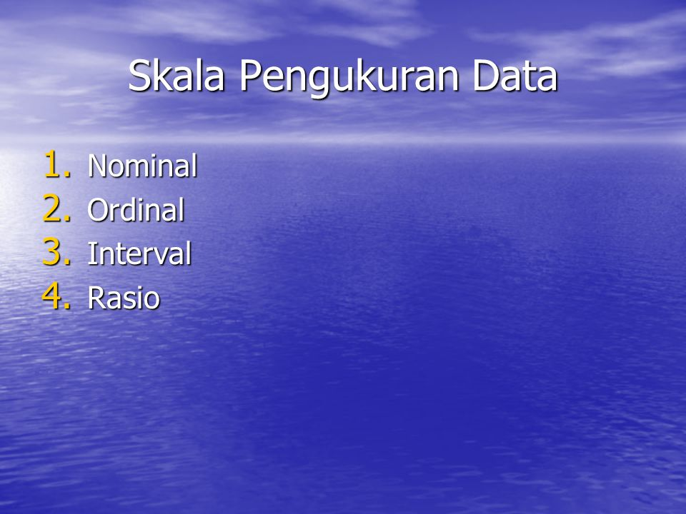 Skala Pengukuran Data 1. Nominal 2. Ordinal 3. Interval 4. Rasio