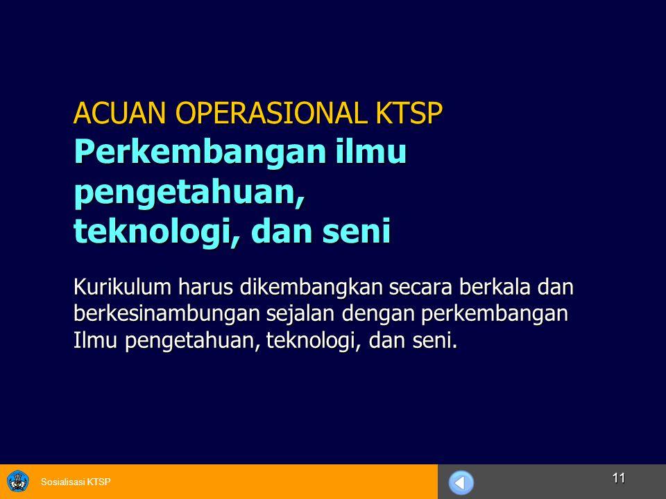 Sosialisasi KTSP 11 Kurikulum harus dikembangkan secara berkala dan berkesinambungan sejalan dengan perkembangan Ilmu pengetahuan, teknologi, dan seni