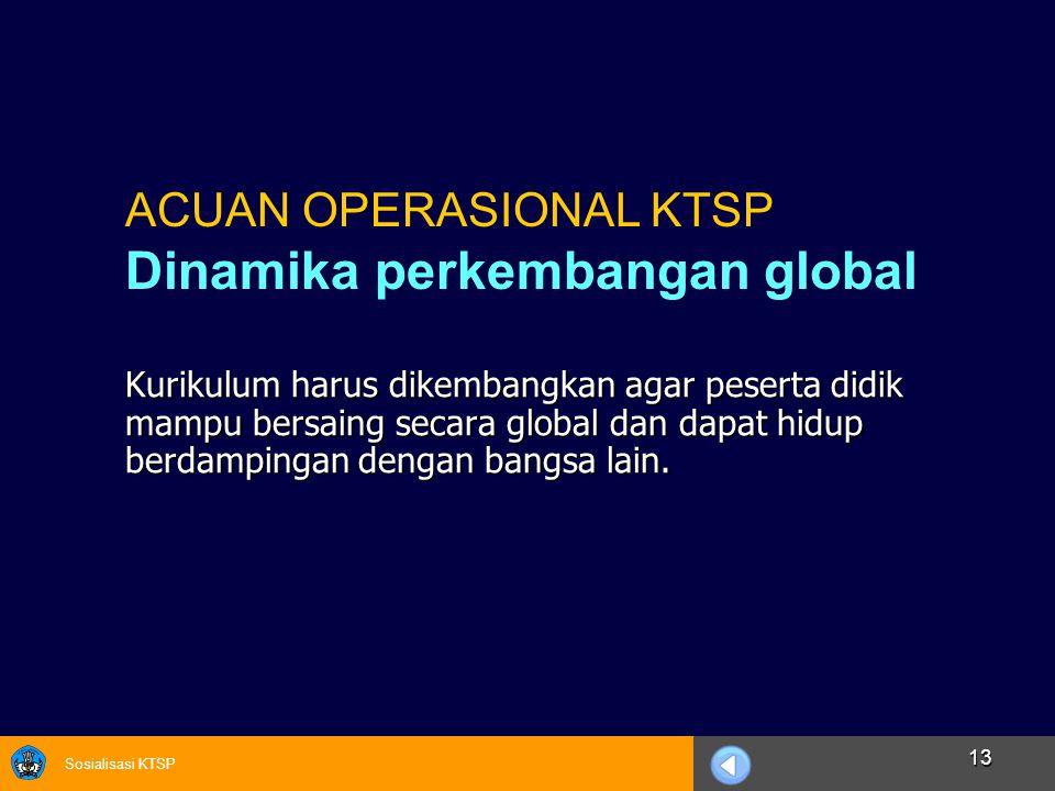 Sosialisasi KTSP 13 Kurikulum harus dikembangkan agar peserta didik mampu bersaing secara global dan dapat hidup berdampingan dengan bangsa lain. ACUA