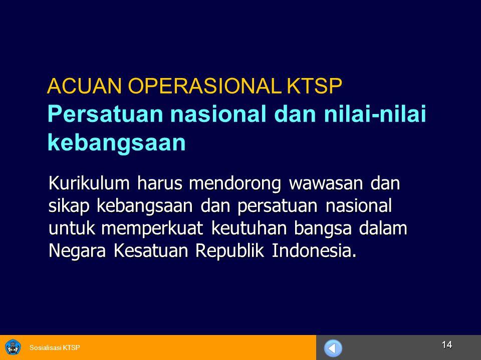 Sosialisasi KTSP 14 Kurikulum harus mendorong wawasan dan sikap kebangsaan dan persatuan nasional untuk memperkuat keutuhan bangsa dalam Negara Kesatu
