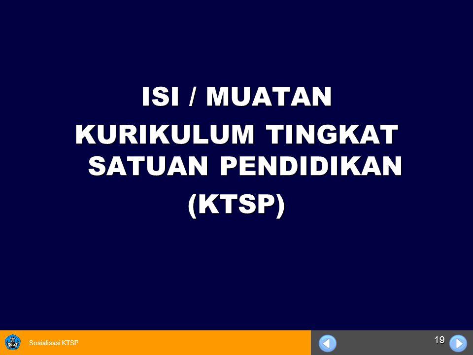 Sosialisasi KTSP 19 ISI / MUATAN KURIKULUM TINGKAT SATUAN PENDIDIKAN (KTSP)