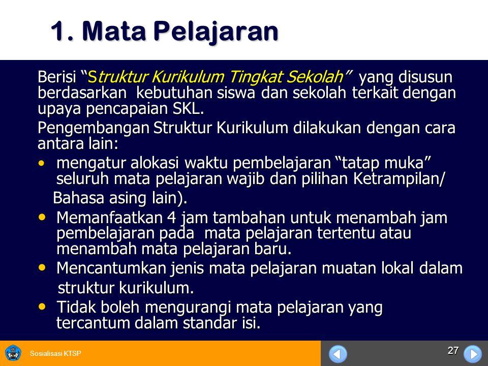 """Sosialisasi KTSP 27 1. Mata Pelajaran Berisi """"Struktur Kurikulum Tingkat Sekolah"""" yang disusun berdasarkan kebutuhan siswa dan sekolah terkait dengan"""