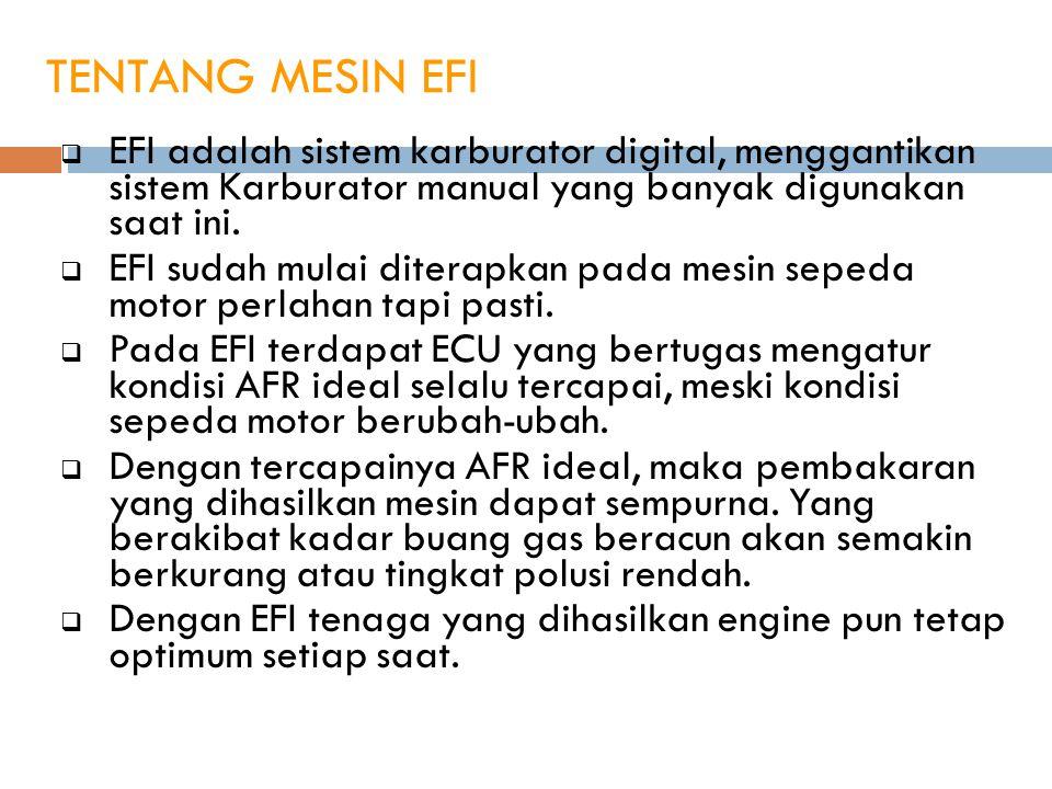 TENTANG MESIN EFI  EFI adalah sistem karburator digital, menggantikan sistem Karburator manual yang banyak digunakan saat ini.  EFI sudah mulai dite