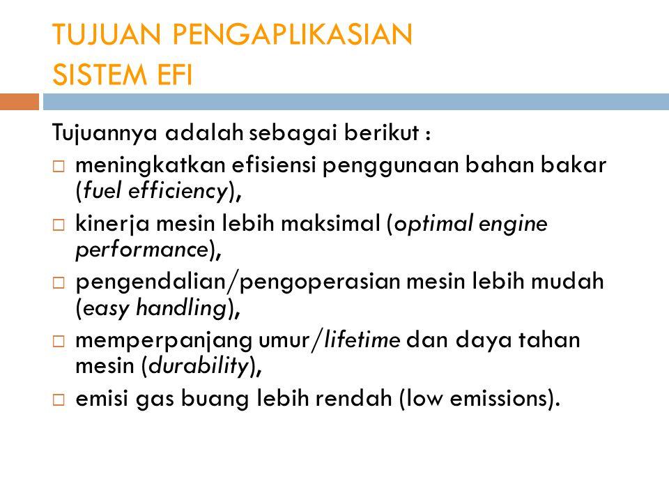 TUJUAN PENGAPLIKASIAN SISTEM EFI Tujuannya adalah sebagai berikut :  meningkatkan efisiensi penggunaan bahan bakar (fuel efficiency),  kinerja mesin