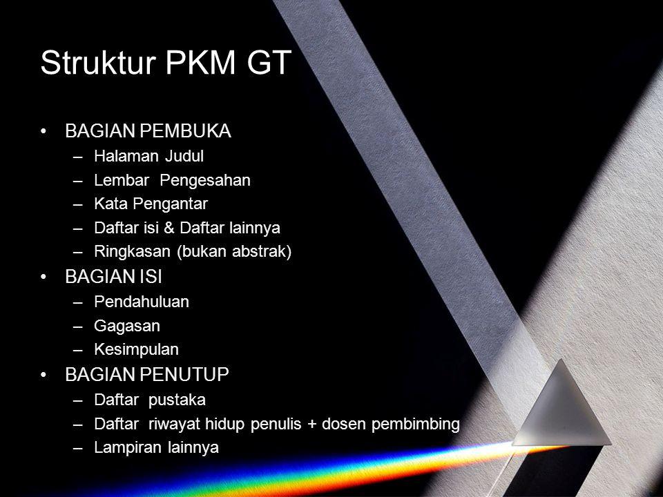Struktur PKM GT BAGIAN PEMBUKA –Halaman Judul –Lembar Pengesahan –Kata Pengantar –Daftar isi & Daftar lainnya –Ringkasan (bukan abstrak) BAGIAN ISI –P