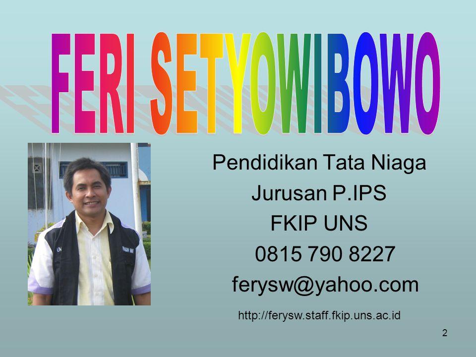 2 Pendidikan Tata Niaga Jurusan P.IPS FKIP UNS 0815 790 8227 ferysw@yahoo.com http://ferysw.staff.fkip.uns.ac.id