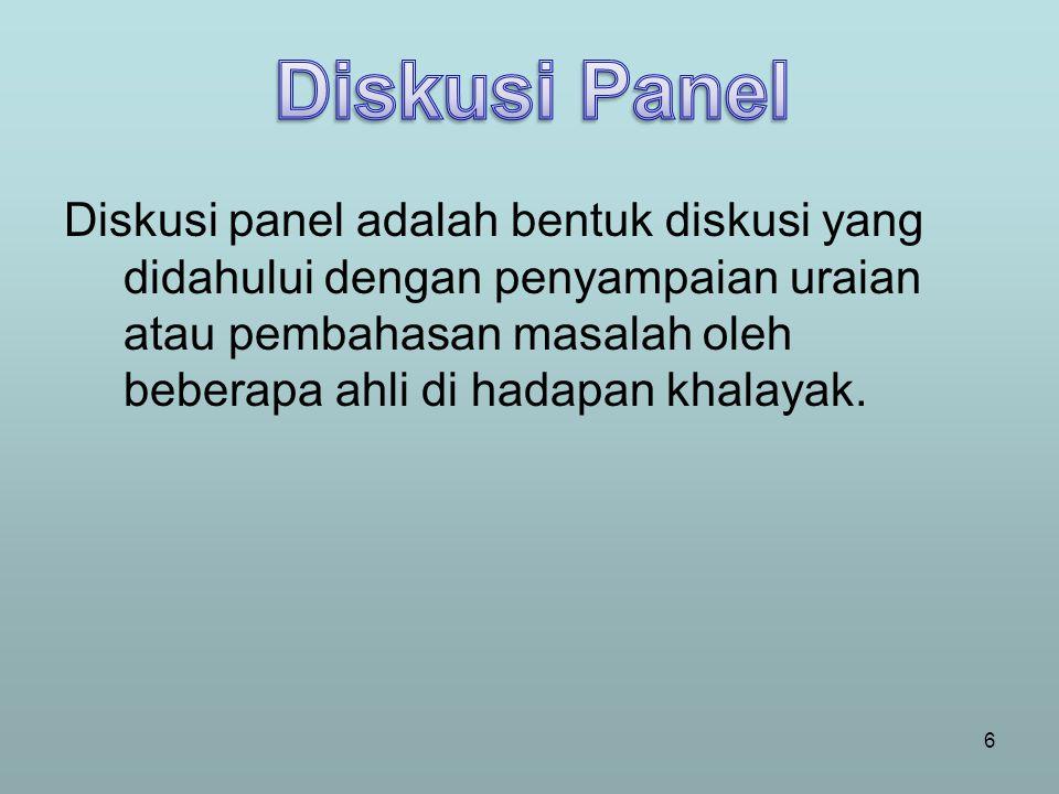 Diskusi panel adalah bentuk diskusi yang didahului dengan penyampaian uraian atau pembahasan masalah oleh beberapa ahli di hadapan khalayak. 6