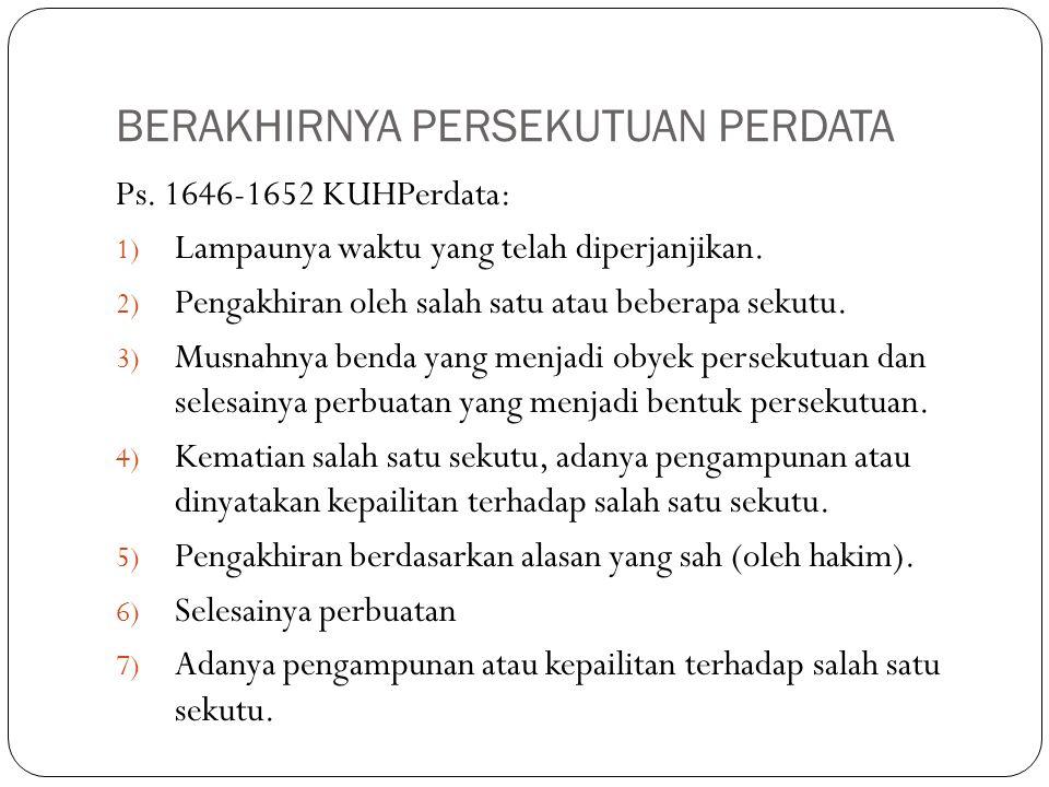 BERAKHIRNYA PERSEKUTUAN PERDATA Ps. 1646-1652 KUHPerdata: 1) Lampaunya waktu yang telah diperjanjikan. 2) Pengakhiran oleh salah satu atau beberapa se