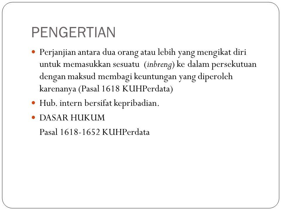 PENGERTIAN Perjanjian antara dua orang atau lebih yang mengikat diri untuk memasukkan sesuatu (inbreng) ke dalam persekutuan dengan maksud membagi keuntungan yang diperoleh karenanya (Pasal 1618 KUHPerdata) Hub.