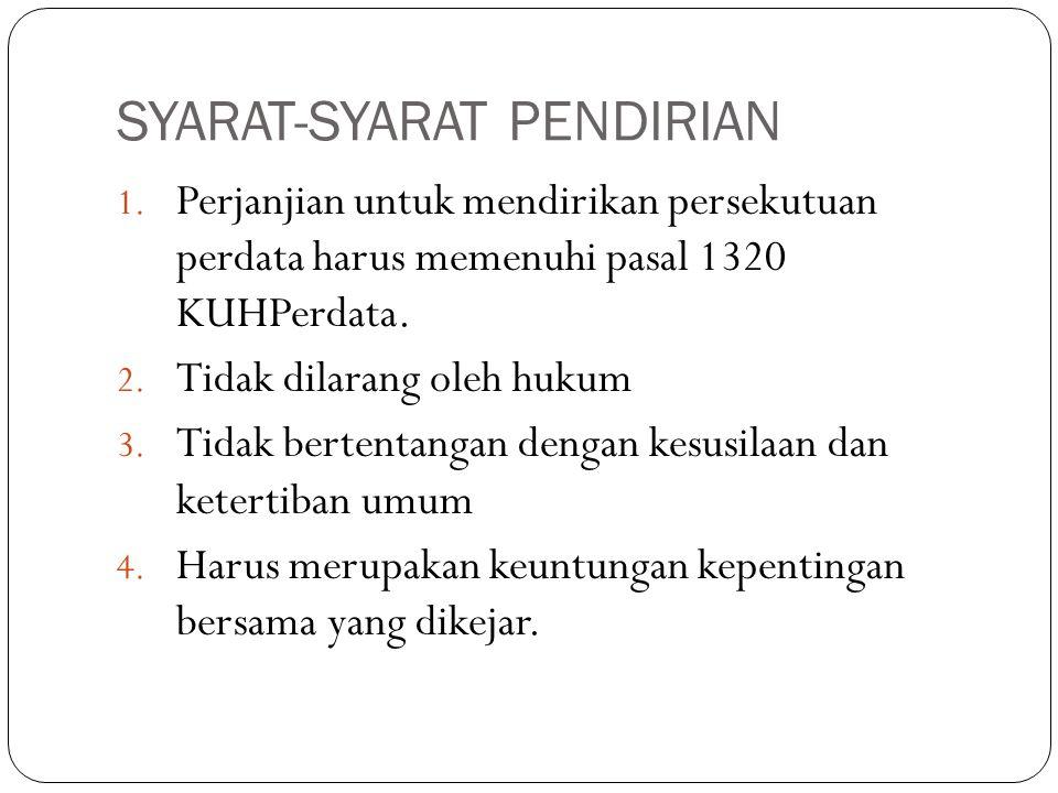 SYARAT-SYARAT PENDIRIAN 1. Perjanjian untuk mendirikan persekutuan perdata harus memenuhi pasal 1320 KUHPerdata. 2. Tidak dilarang oleh hukum 3. Tidak